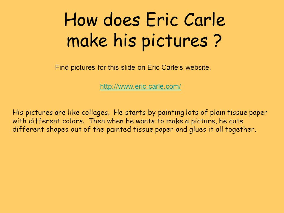 How does Eric Carle make his pictures