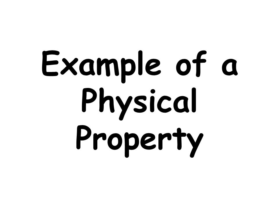 Example of a Physical Property