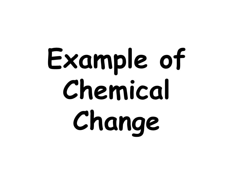 Example of Chemical Change