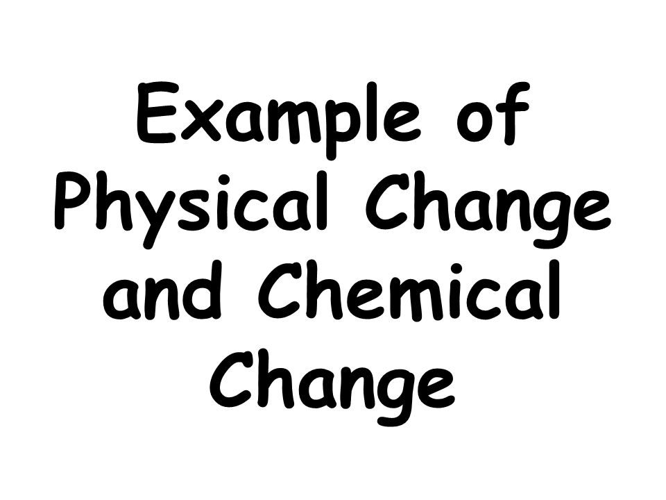Example of Physical Change and Chemical Change