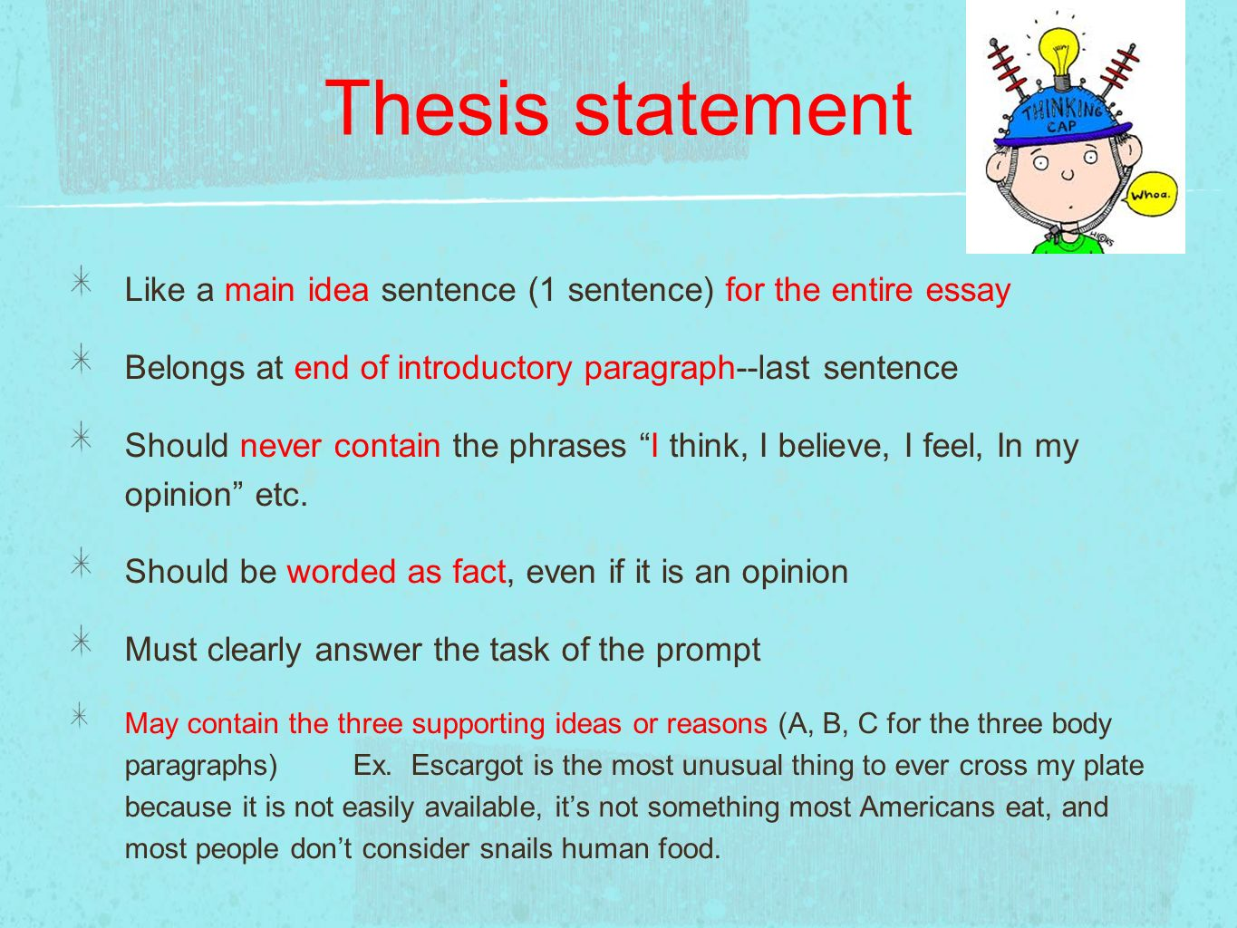 a thesis must be the last sentence in the introduction This last sentence is our thesis for this section based on this  who is a half-wit  another alternative is to introduce a sentence-long quotation with a colon.