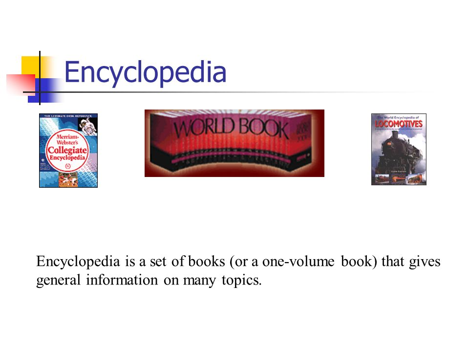 Encyclopedia Encyclopedia is a set of books (or a one-volume book) that gives general information on many topics.