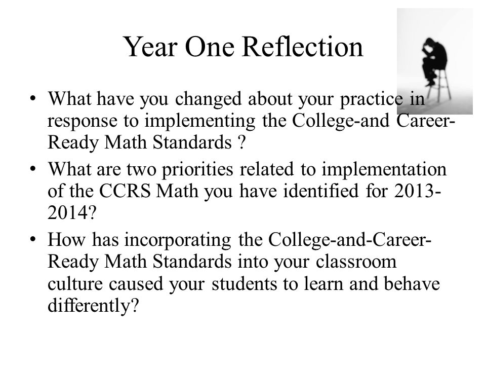Year One Reflection What have you changed about your practice in response to implementing the College-and Career-Ready Math Standards
