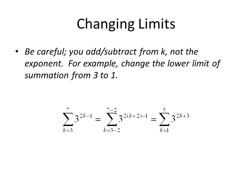 Changing Limits Be careful; you add/subtract from k, not the exponent.