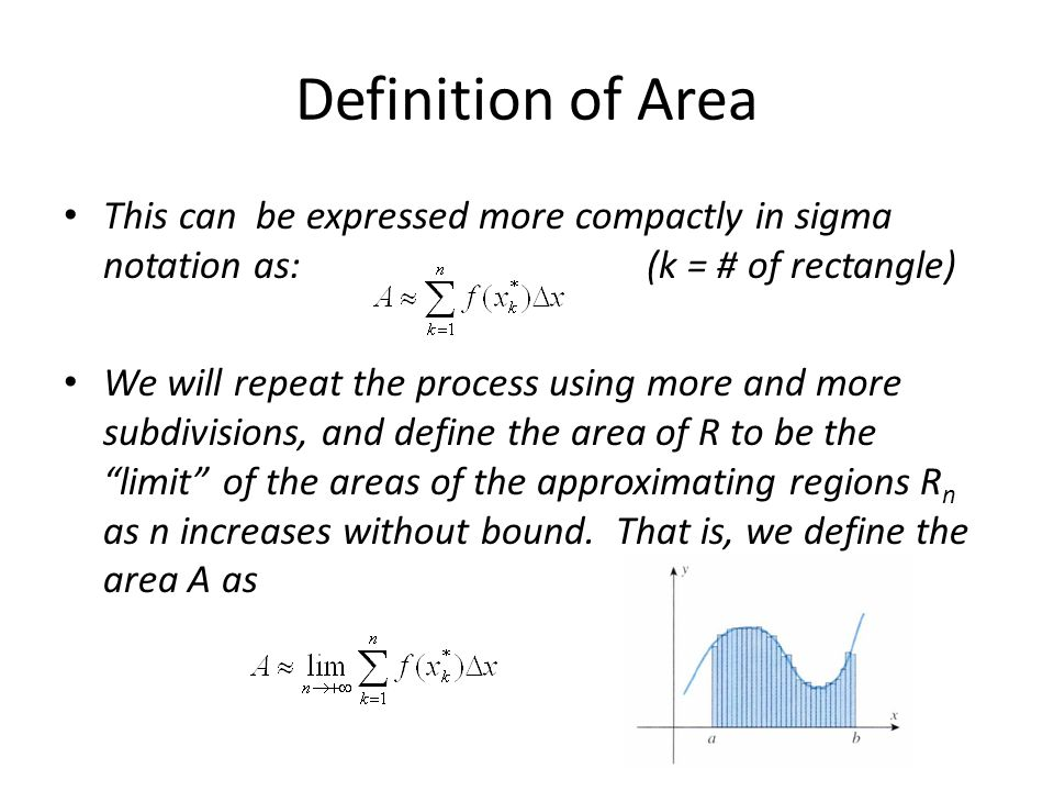 Definition of Area This can be expressed more compactly in sigma notation as: (k = # of rectangle)