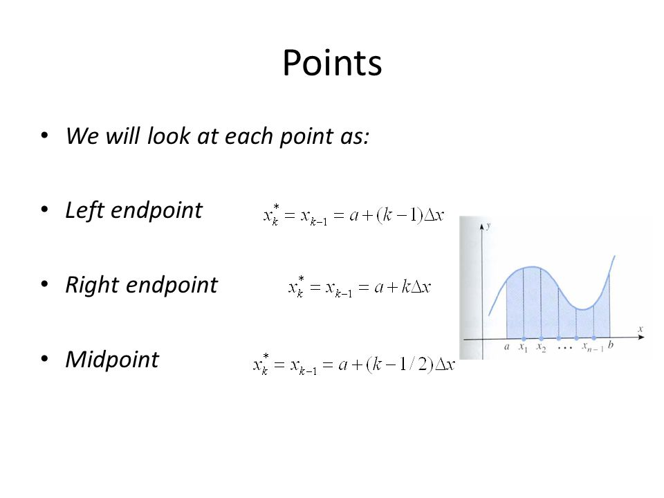 Points We will look at each point as: Left endpoint Right endpoint