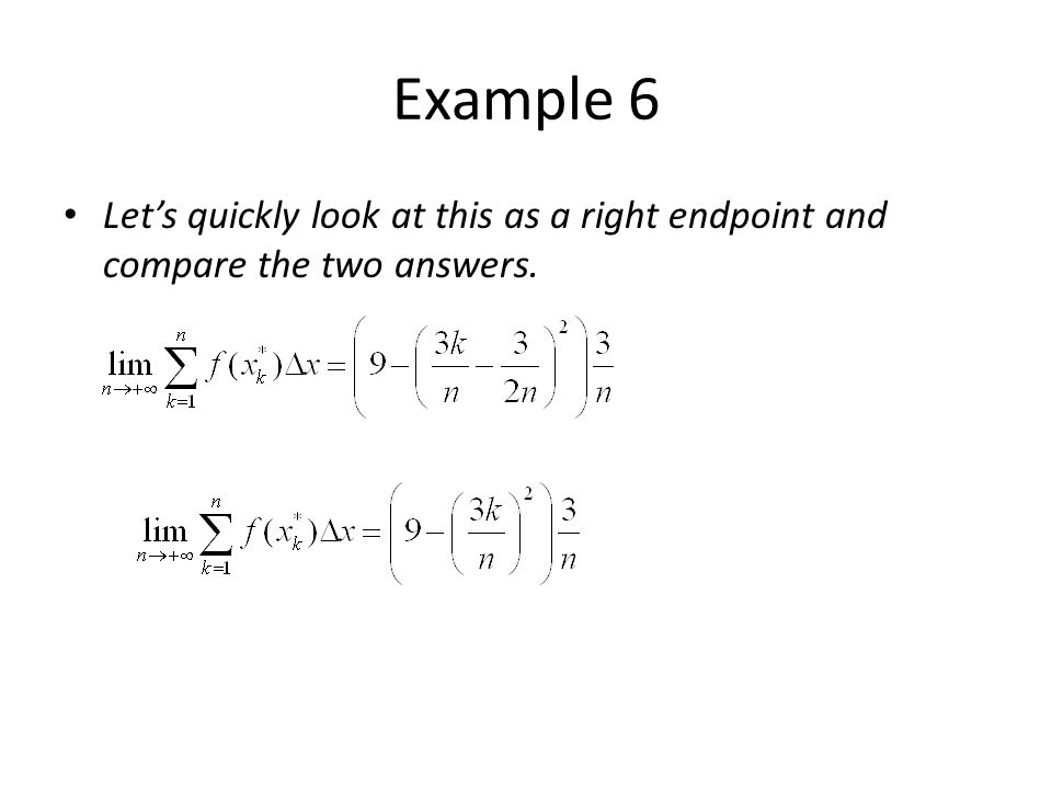 Example 6 Let's quickly look at this as a right endpoint and compare the two answers.