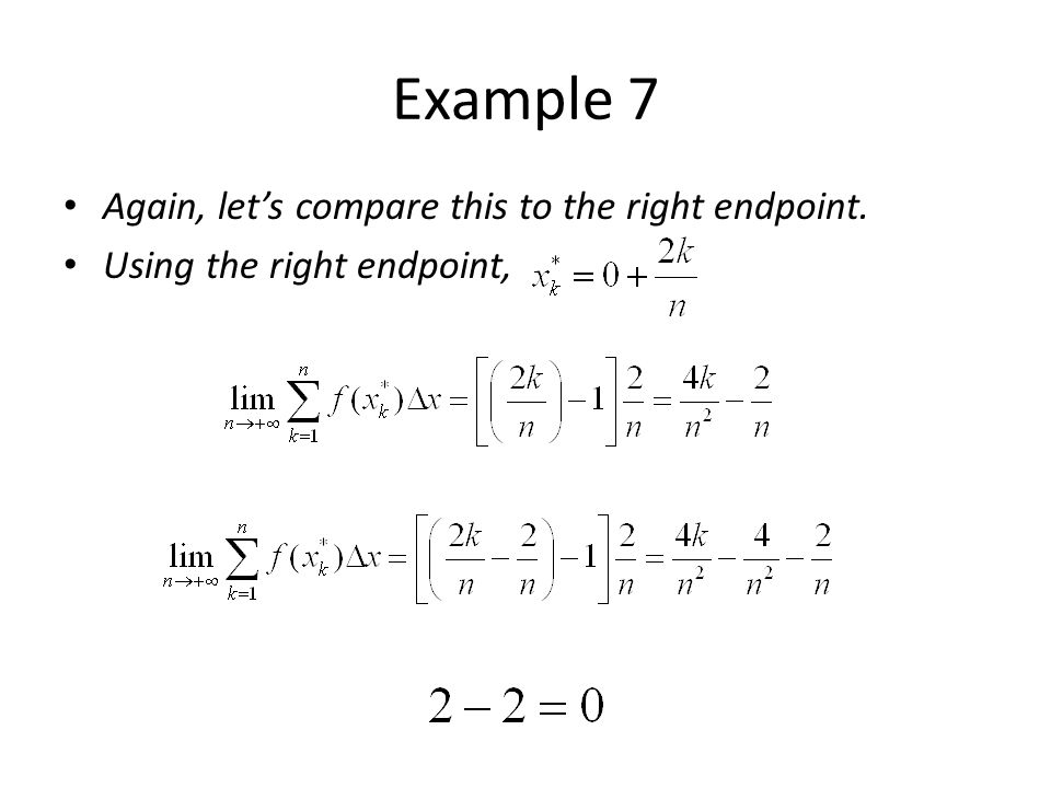 Example 7 Again, let's compare this to the right endpoint.