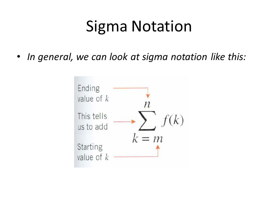 Sigma Notation In general, we can look at sigma notation like this: