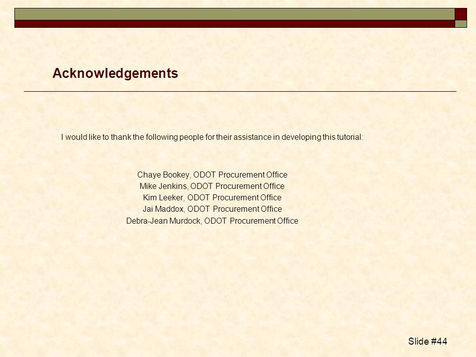 Acknowledgements I would like to thank the following people for their assistance in developing this tutorial: