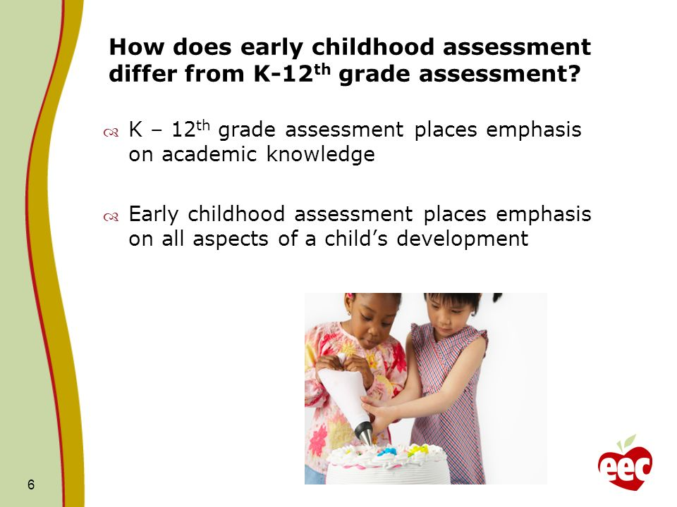 How does early childhood assessment differ from K-12th grade assessment