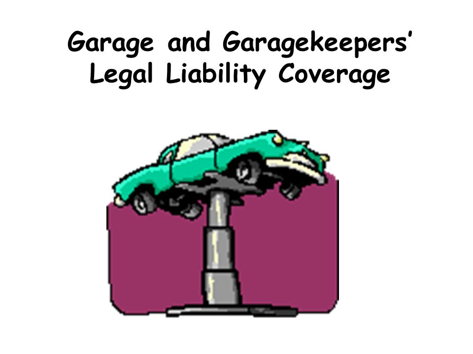 Garage and Garagekeepers' Legal Liability Coverage