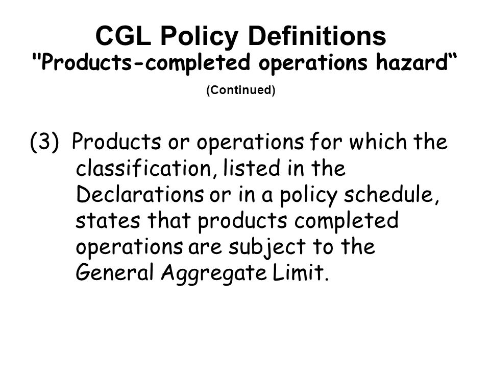 CGL Policy Definitions Products-completed operations hazard (Continued)