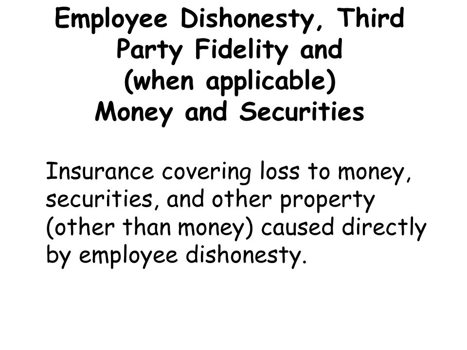 Employee Dishonesty, Third Party Fidelity and (when applicable) Money and Securities