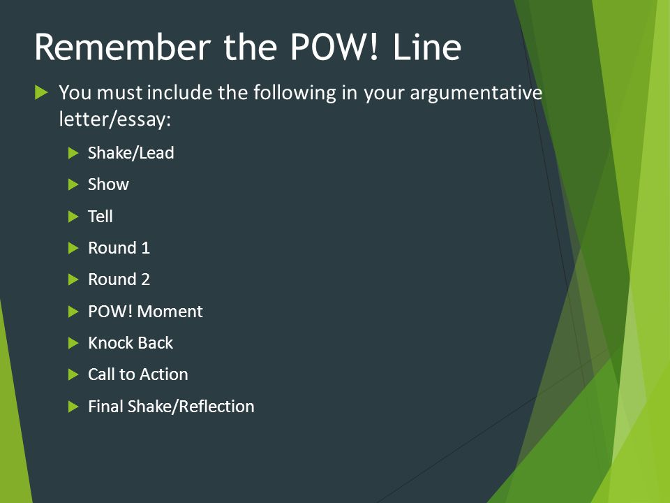Remember the POW! Line You must include the following in your argumentative letter/essay: Shake/Lead.