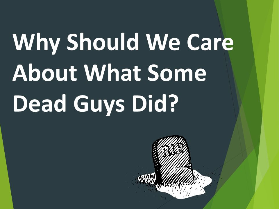 Why Should We Care About What Some Dead Guys Did