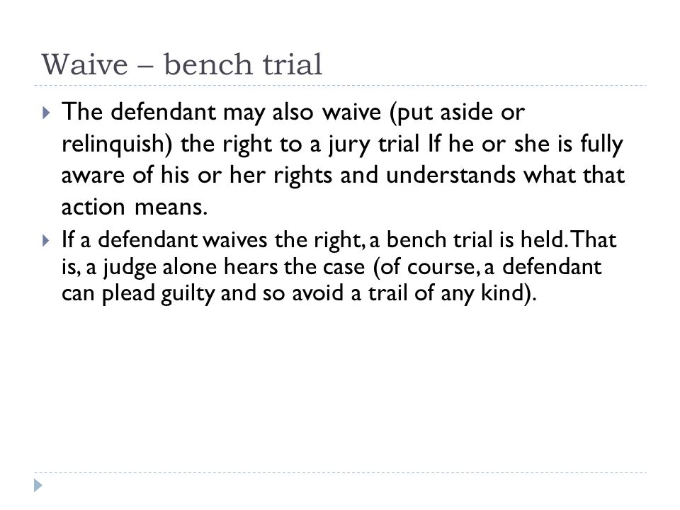Waive – bench trial