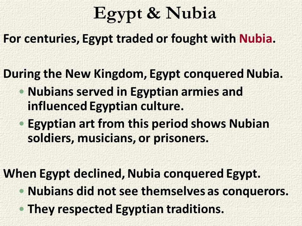 Egypt & Nubia For centuries, Egypt traded or fought with Nubia.
