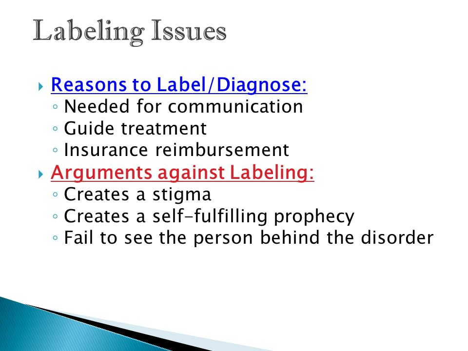Labeling Issues Reasons to Label/Diagnose: Arguments against Labeling: