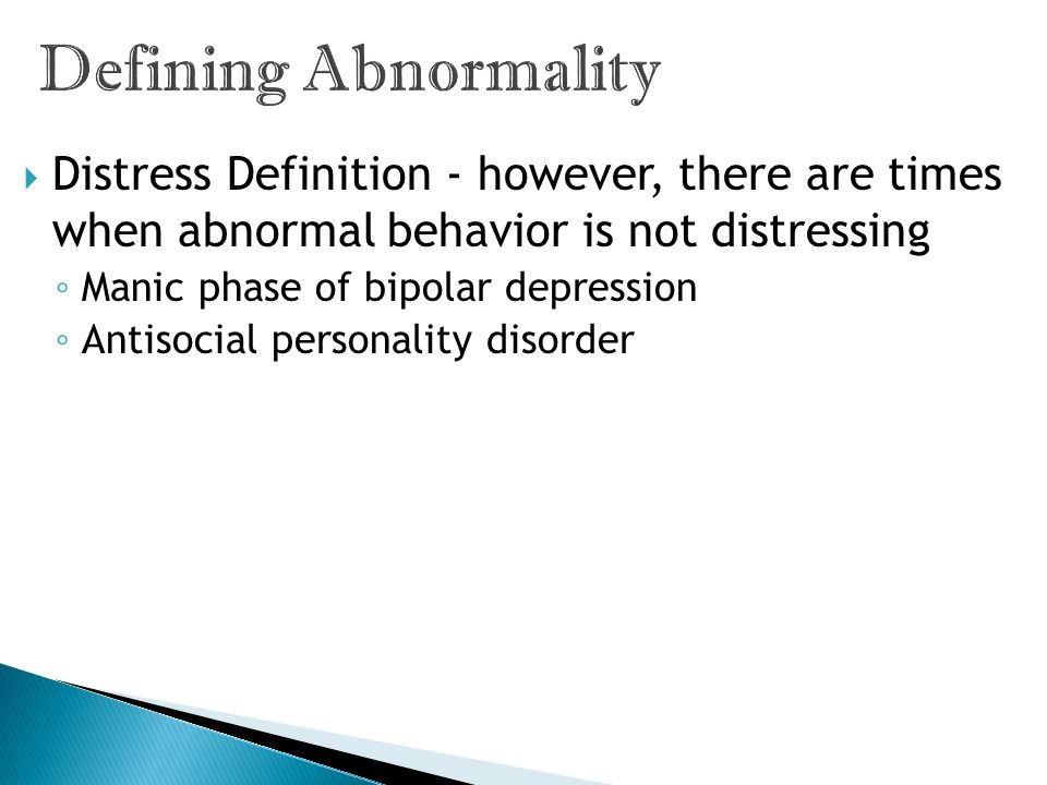 Defining Abnormality Distress Definition - however, there are times when abnormal behavior is not distressing.