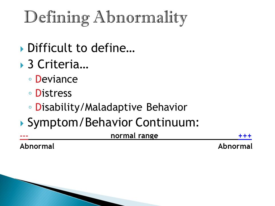 Defining Abnormality Difficult to define… 3 Criteria…