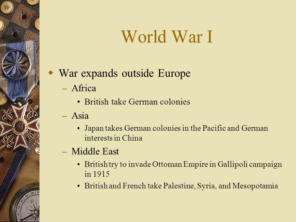 World War I War expands outside Europe Africa Asia Middle East