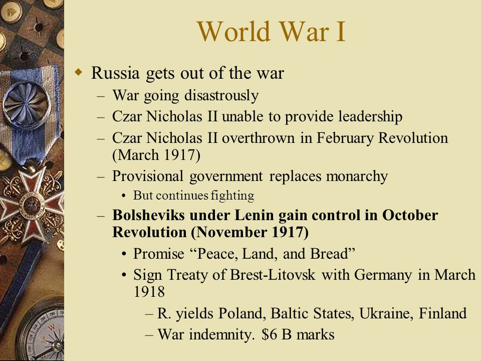 World War I Russia gets out of the war War going disastrously