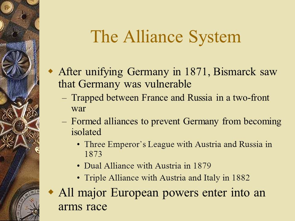 The Alliance System All major European powers enter into an arms race