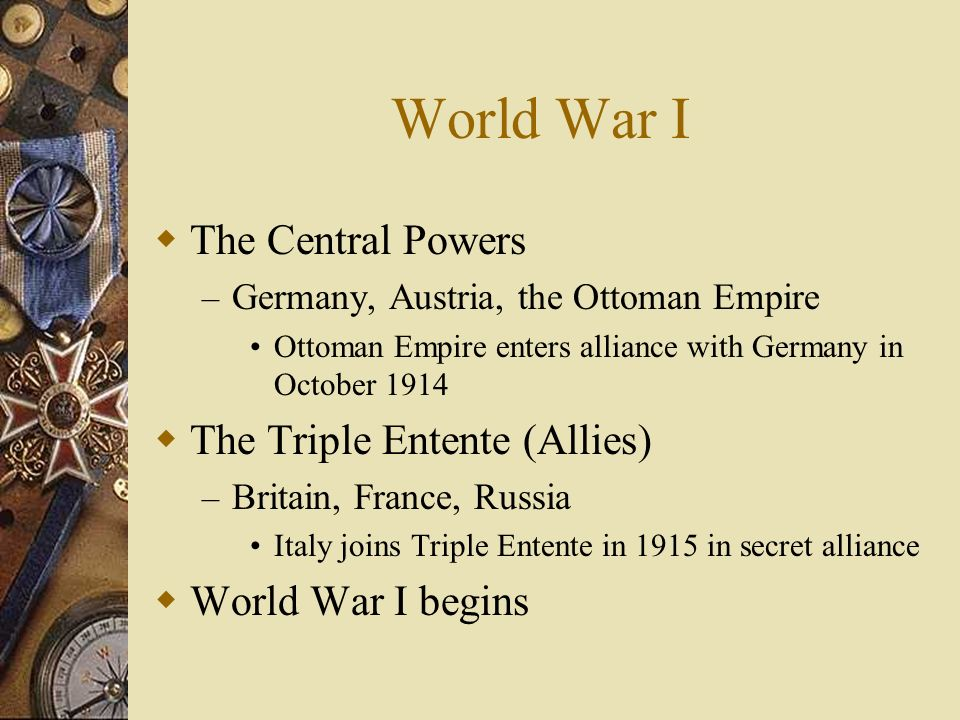 World War I The Central Powers The Triple Entente (Allies)