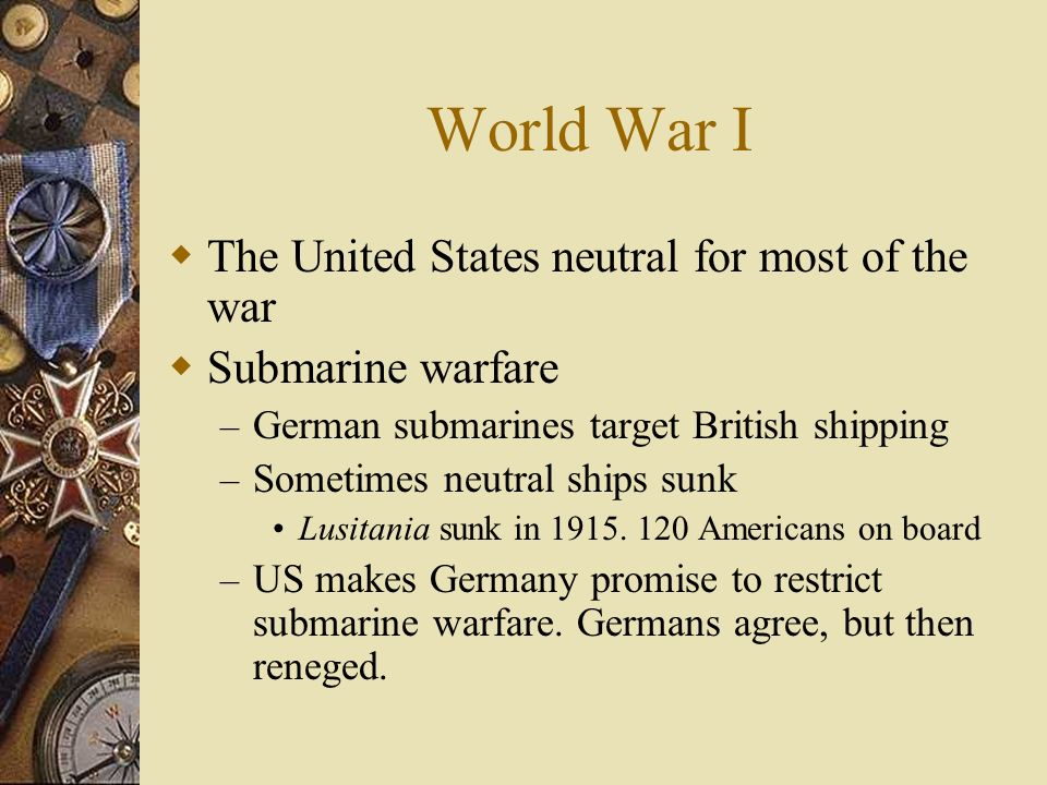 World War I The United States neutral for most of the war