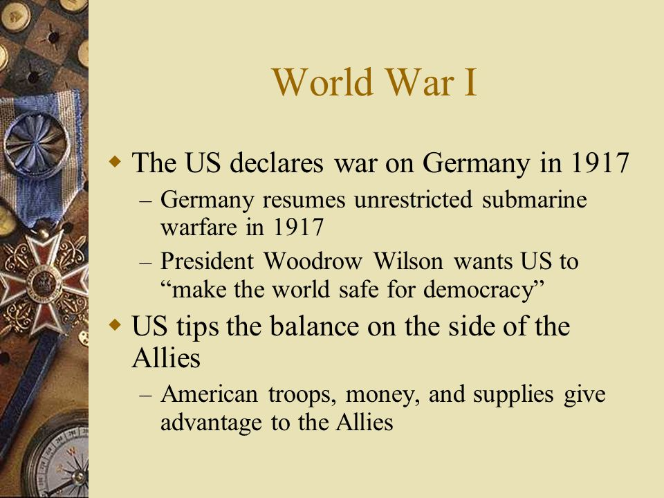 World War I The US declares war on Germany in 1917