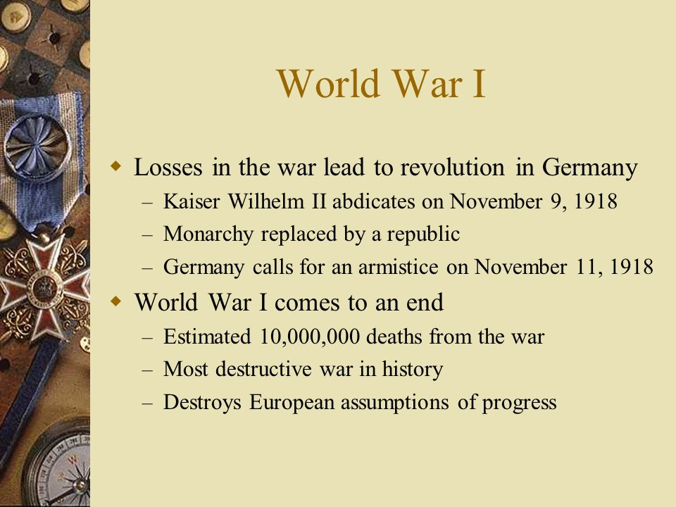 World War I Losses in the war lead to revolution in Germany