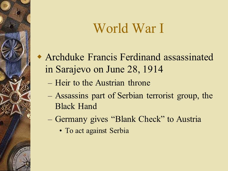 World War I Archduke Francis Ferdinand assassinated in Sarajevo on June 28, 1914. Heir to the Austrian throne.