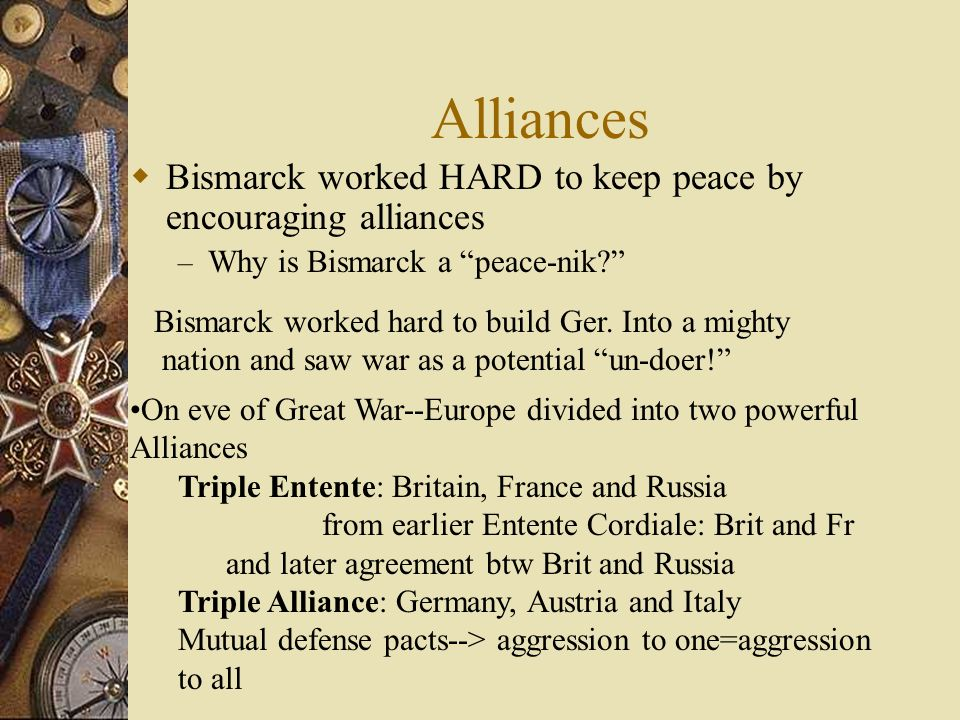 Alliances Bismarck worked HARD to keep peace by encouraging alliances