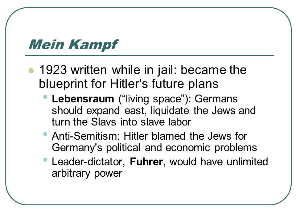 Mein Kampf 1923 written while in jail: became the blueprint for Hitler s future plans.