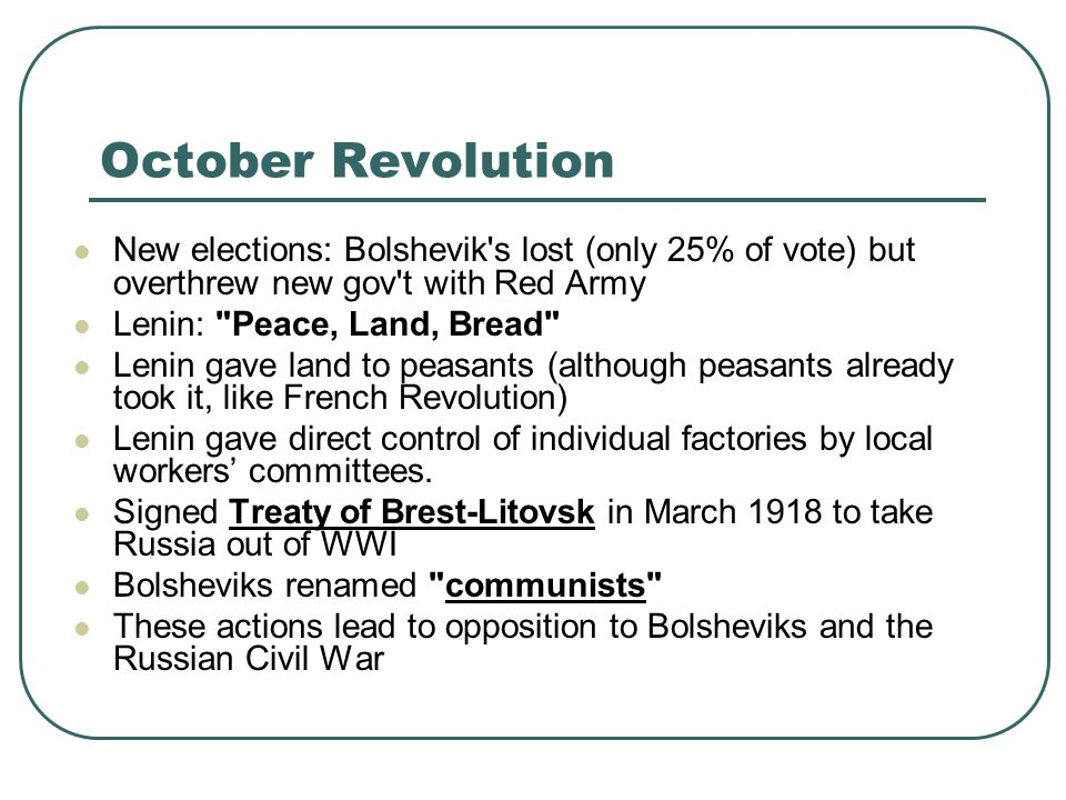 October Revolution New elections: Bolshevik s lost (only 25% of vote) but overthrew new gov t with Red Army.