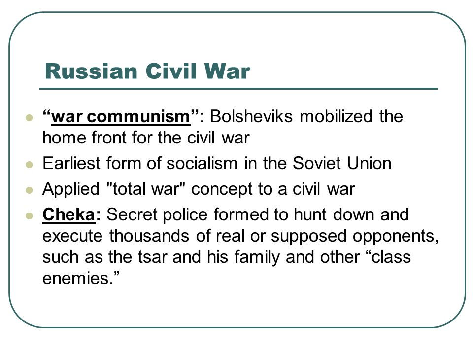 Russian Civil War war communism : Bolsheviks mobilized the home front for the civil war. Earliest form of socialism in the Soviet Union.