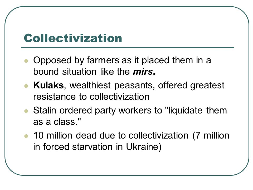 Collectivization Opposed by farmers as it placed them in a bound situation like the mirs.