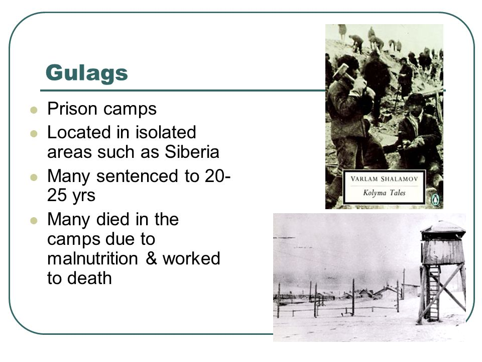 Gulags Prison camps Located in isolated areas such as Siberia