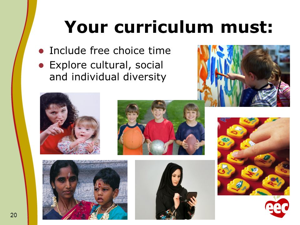 Your curriculum must: Include free choice time