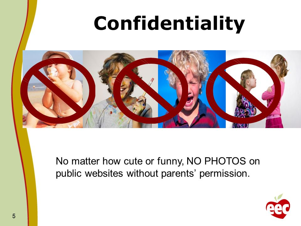 Confidentiality No matter how cute or funny, NO PHOTOS on