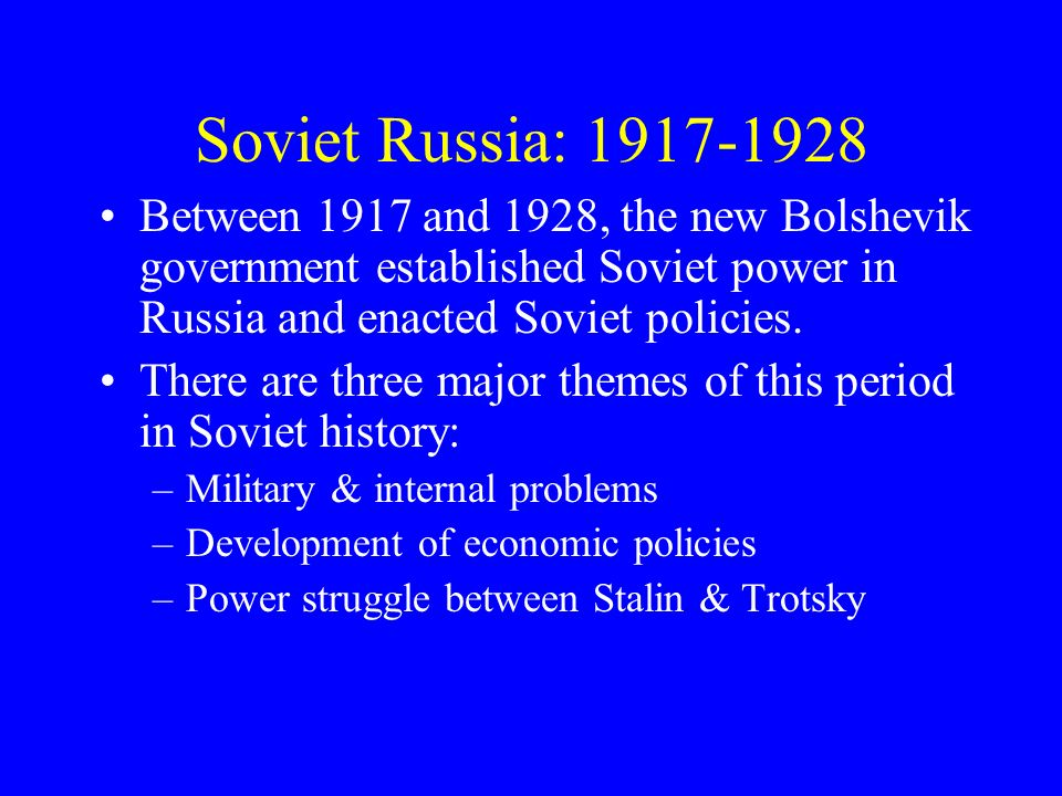 Soviet Russia: 1917-1928 Between 1917 and 1928, the new Bolshevik government established Soviet power in Russia and enacted Soviet policies.