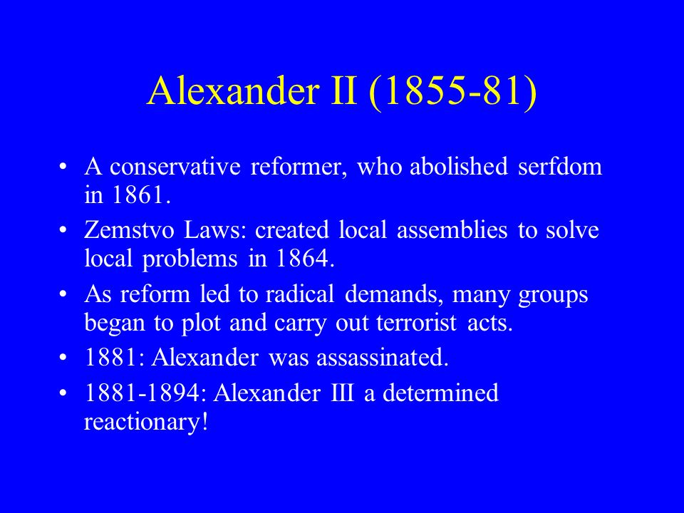 Alexander II (1855-81) A conservative reformer, who abolished serfdom in 1861.
