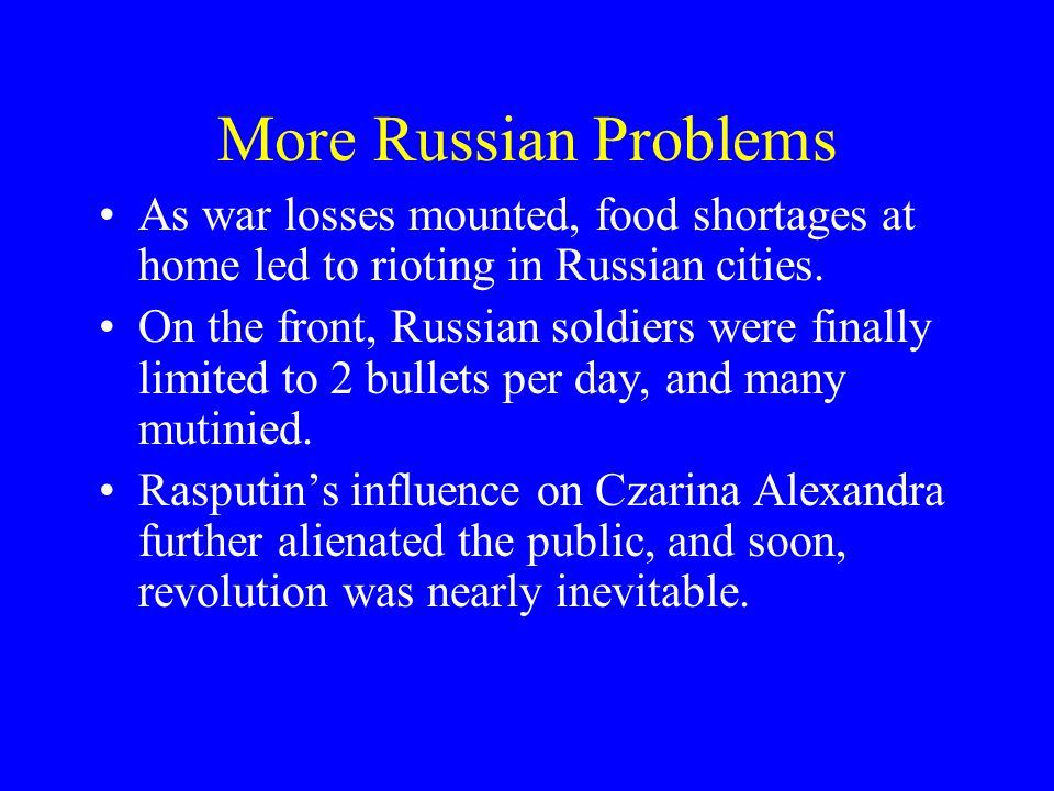 More Russian Problems As war losses mounted, food shortages at home led to rioting in Russian cities.