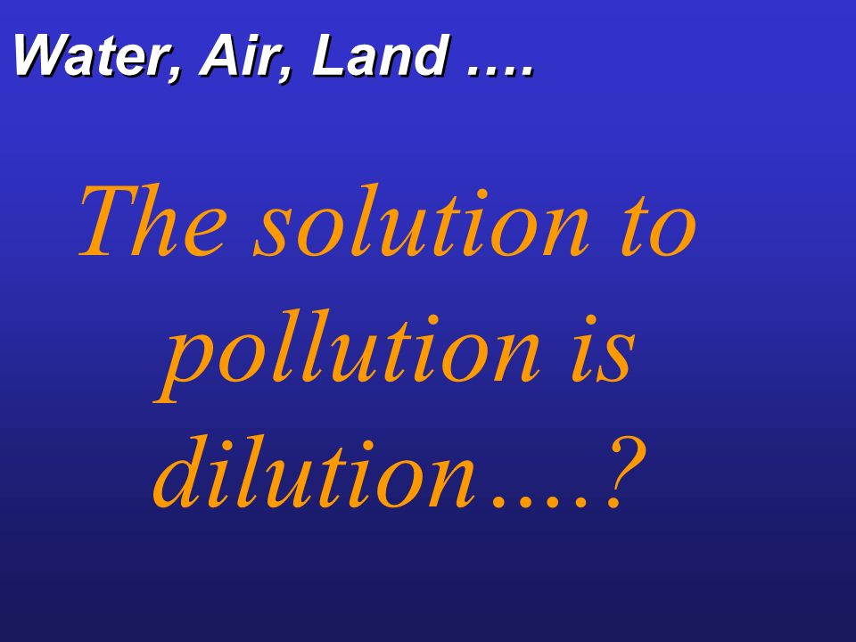 The solution to pollution is dilution….