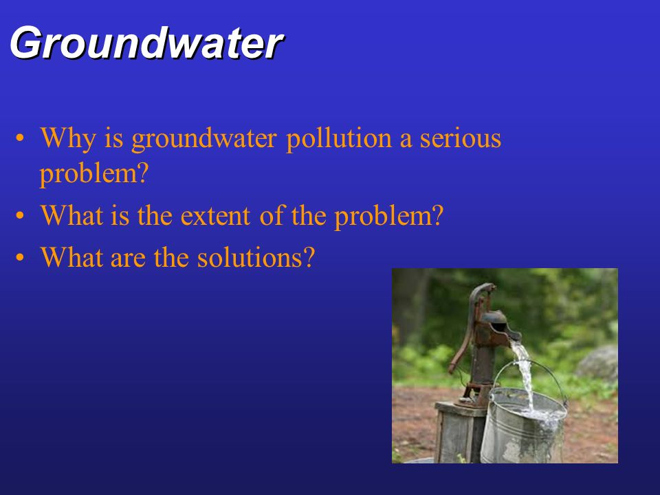 Groundwater Why is groundwater pollution a serious problem