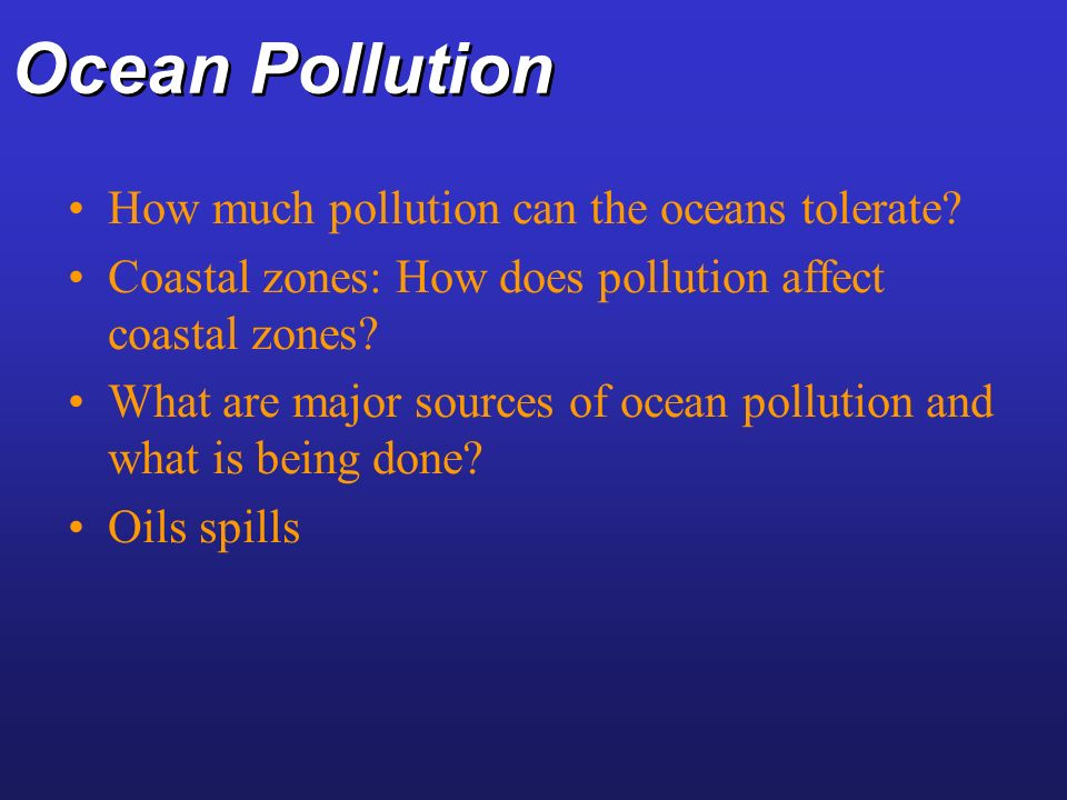 Ocean Pollution How much pollution can the oceans tolerate
