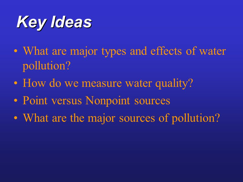Key Ideas What are major types and effects of water pollution