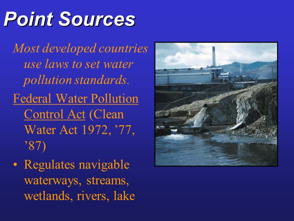 Point Sources Most developed countries use laws to set water pollution standards.