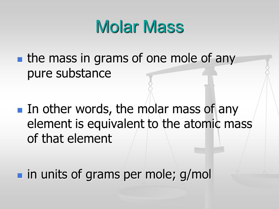 Molar Mass the mass in grams of one mole of any pure substance